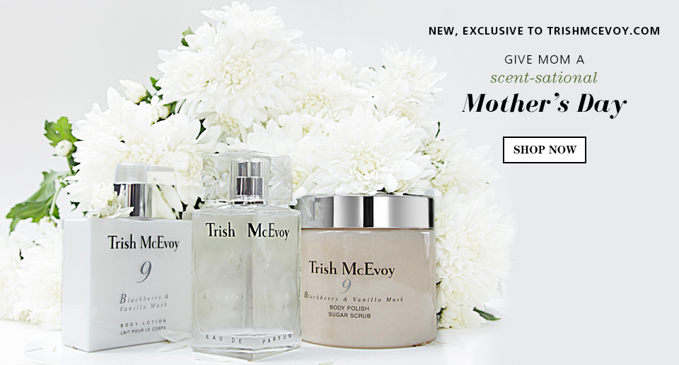 SHOP NOW, Trish McEvoy's Exclusive Mother's Day Scent-sational Gift