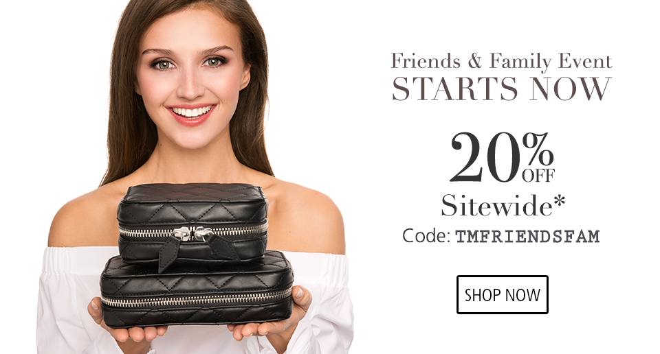 FRIENDS & FAMILY EVENT STARTS NOW! 20% OFF SITEWIDE